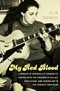 My Red Blood: A Memoir of Growing Up Communist, Coming Onto the Greenwich Village Folk Scene, and Coming Out in the Feminist Movemen Cover