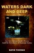 Waters Dark and Deep: How One Family Overcame Hurricane Katrina's Deadly Fury