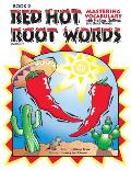 Red Hot Root Words Book 2 Mastering Vocabulary with Prefixes Suffixes & Root Words Grades 5 9