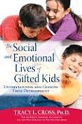 Social & Emotional Lives of Gifted Kids Understanding & Guiding Their Development