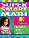Super Smart Math: Grades 5-8: 180 Warm-Ups and Challenging Activities