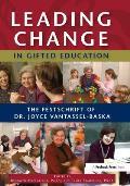 Leading Change in Gifted Education: The Festschrift of Dr. Joyce Vantassel-Baska
