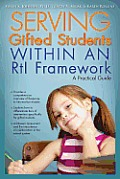 Serving Gifted Students Within an Rti Framework: A Practical Guide