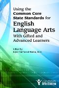 Using the Common Core State Standards in English Language Arts with Gifted and Advanced Learners