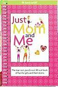Just Mom and Me: The Tear-Out, Punch-Out, Fill-Out Book of Fun for Girls and Their Moms (American Girl Library) Cover