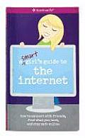 A Smart Girl's Guide to the Internet: How to Connect with Friends, Find What You Need, and Stay Safe Online (American Girl)