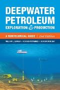 Deepwater Petroleum Exploration & Production: A Nontechnical Guide, 2nd Ed.