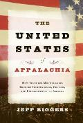 United States of Appalachia How Southern Mountaineers Brought Independence Culture & Enlightenment to America