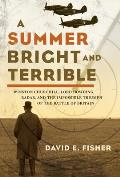 A Summer Bright & Terrible: Winston Churchill, Lord Dowding, Radar, & The Impossible Triumph Of The... by David E. Fisher