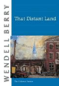 That Distant Land Collected Stories of Wendell Berry