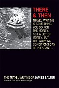 There & Then: The Travel Writings of James Salter Cover