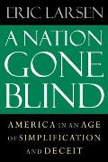 A Nation Gone Blind: America in an Age of Simplification and Deceit