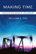 Making Time: Essays on the Nature of Los Angeles