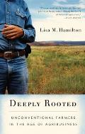 Deeply Rooted: Unconventional Farmers in the Age of Agribusiness Cover