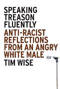 Speaking Treason Fluently: Anti-racist Reflections From an Angry White Male (08 Edition)