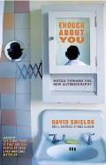Enough about You: Notes Toward the New Autobiography Cover