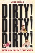 Dirty! Dirty! Dirty!: Of Playboys, Pigs, and Penthouse Paupers-An American Tale of Sex and Wonder Cover