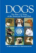 Dogs: The First 125 Years of the American Kennel Club (Kennel Club Books)