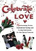 Celebrate Love Heartwarming Stories Inspirational Sayings & Loving Expressions for Couples