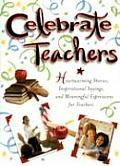 Celebrate Teachers Heartwarming Stories Inspirational Sayings & Meaningful Expressions for Teachers