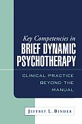Key Competencies in Brief Dynamic Psychotherapy Clinical Practice Beyond the Manual
