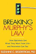 Breaking Murphys Law How Optimists Get What They Want from Life & Pessimists Can Too