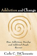 Addiction and Change: How Addictions Develop and Addicted People Recover (03 Edition)