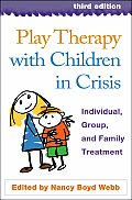 Play Therapy With Children in Crisis: Individual, Group, and Family Treatment (3RD 08 - Old Edition)