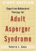 Cognitive-Behavioral Therapy for Adult Asperger Syndrome (Guides to Indivd Evidence Base Treatmnt)