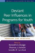 Deviant Peer Influences in Programs for Youth: Problems and Solutions