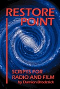 Restore Point: Scripts For Radio & Film by Damien Broderick