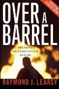Over a Barrel: Breaking Oil's Grip on Our Future