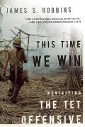 This Time We Win Revisiting the Tet Offensive