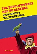 Revolutionary Has No Clothes: Hugo Chavez's Bolivarian Farce