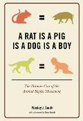 Rat Is a Pig Is a Dog Is a Boy: The Human Cost of the Animal Rights Movement Cover