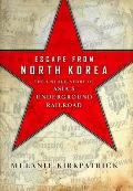 Escape from North Korea The Untold Story of Asias Underground Railroad