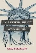 Unlearning Liberty: Campus Censorship and the End of American Debate Cover