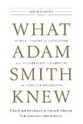 What Adam Smith Knew: Moral Lessons on Capitalism from Its Greatest Champions and Fiercest Opponents