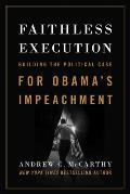 Faithless Execution: Building the Political Case for Obama's Impeachment