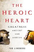 Heroic Heart Greatness Ancient & Modern