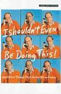 I Shouldn't Even Be Doing This: And Other Things That Strike Me as Funny (Large Print)