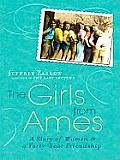 Girls from Ames A Story of Women & a Forty Year Friendship