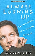 Always Looking Up: The Adventures of an Incurable Optimist (Large Print)