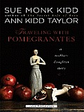 Traveling with Pomegranates: A Mother-Daughter Story (Large Print)