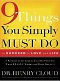 9 Things You Simply Must Do to Succeed in Love & Life A Psychologist Probes the Mystery of Why Some Lives Really Work & Others Dont