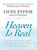 Heaven Is Real: Lessons on Earthly Joy -- From the Man Who Spent 90 Minutes in Heaven