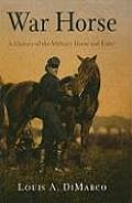 War Horse A History of the Military Horse & Rider