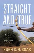 Straight & True A Select History of the Arrow