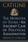 Catiline The Monster of Rome An Ancient Case of Political Assassination