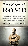 The Sack of Rome: How a Beautiful European Country with a Fabled History and a Storied Culture Was Taken Over by a Man Named Silvio Berl